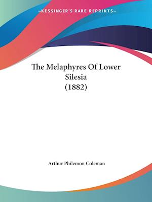 The Melaphyres of Lower Silesia (1882) af Arthur Philemon Coleman
