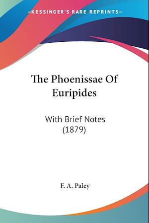 The Phoenissae of Euripides af F. A. Paley