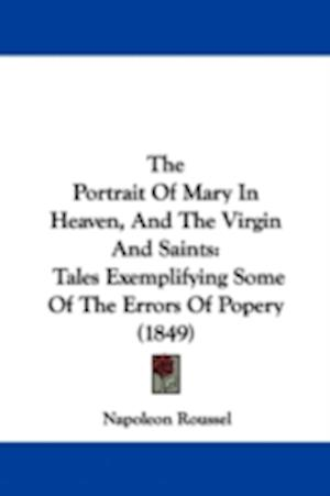 The Portrait of Mary in Heaven, and the Virgin and Saints af Napoleon Roussel