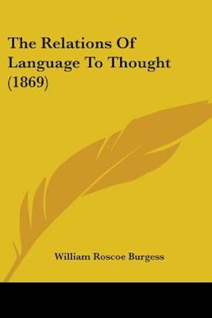 The Relations of Language to Thought (1869) af William Roscoe Burgess