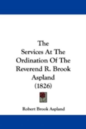The Services at the Ordination of the Reverend R. Brook Aspland (1826) af Robert Brook Aspland