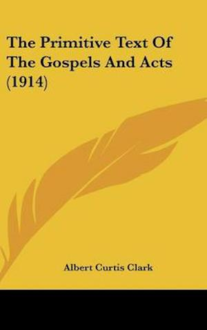 The Primitive Text of the Gospels and Acts (1914) af Albert Curtis Clark