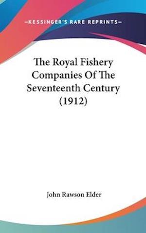 The Royal Fishery Companies of the Seventeenth Century (1912) af John Rawson Elder