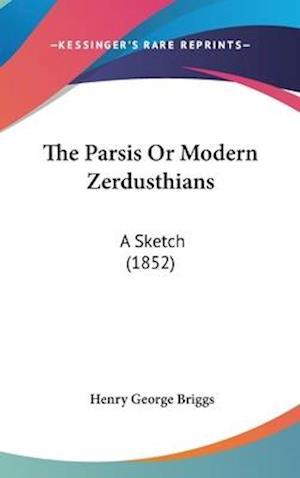 The Parsis or Modern Zerdusthians af Henry George Briggs