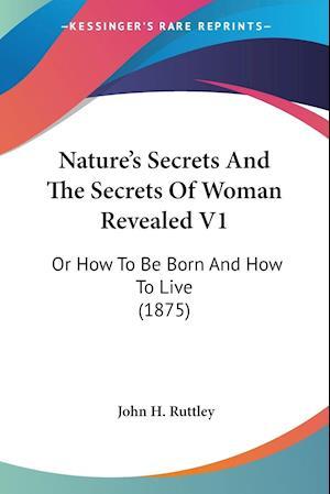 Nature's Secrets and the Secrets of Woman Revealed V1 af John H. Ruttley