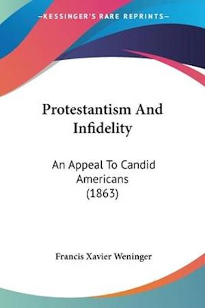Protestantism and Infidelity af Francis Xavier Weninger