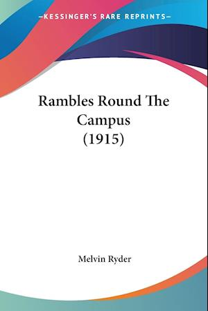 Rambles Round the Campus (1915) af Melvin Ryder