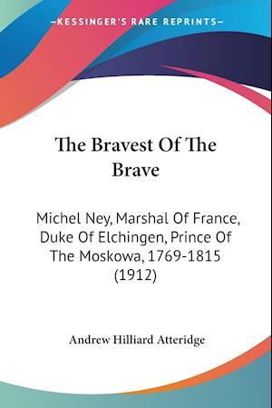 The Bravest of the Brave af Andrew Hilliard Atteridge, A. Hilliard Atteridge