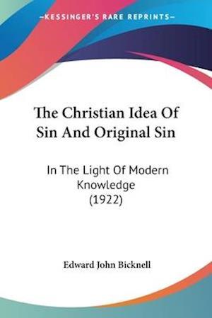 The Christian Idea of Sin and Original Sin af Edward Bicknell