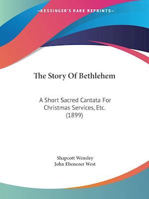 The Story of Bethlehem af Shapcott Wensley, John Ebenezer West