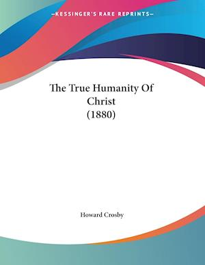 The True Humanity of Christ (1880) af Howard Crosby