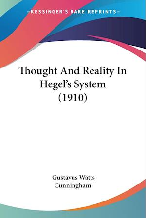 Thought and Reality in Hegel's System (1910) af Gustavus Watts Cunningham
