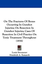 On the Fractures of Bones Occurring in Gunshot Injuries; On Resection in Gunshot Injuries; Cases of Resection in Civil Practice on Tonic Treatment Thr af S. F. Statham, Louis Stromeyer, Friedrich A. Esmarch