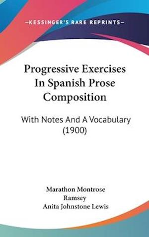 Progressive Exercises in Spanish Prose Composition af Marathon Montrose Ramsey, Anita Johnstone Lewis