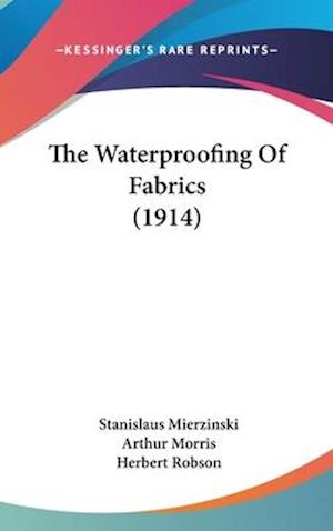 The Waterproofing of Fabrics (1914) af Stanislaus Mierzinski