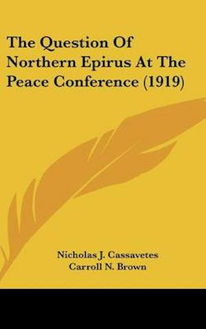 The Question of Northern Epirus at the Peace Conference (1919) af Nicholas J. Cassavetes