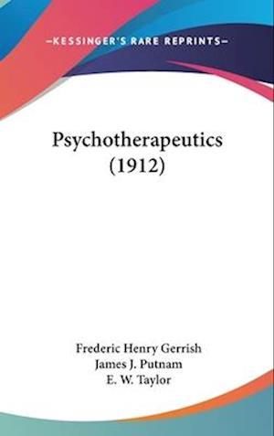 Psychotherapeutics (1912) af Frederic Henry Gerrish, E. W. Taylor, James J. Putnam
