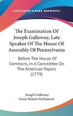 The Examination of Joseph Galloway, Late Speaker of the House of Assembly of Pennsylvania af Britain Parlia Great Britain Parliament, Joseph Galloway, Great Britain Parliament