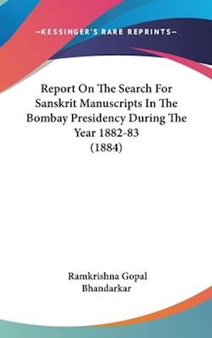 Report on the Search for Sanskrit Manuscripts in the Bombay Presidency During the Year 1882-83 (1884) af Ramkrishna Gopal Bhandarkar