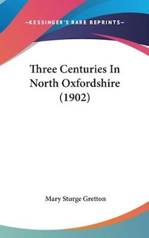 Three Centuries in North Oxfordshire (1902) af Mary Sturge Gretton