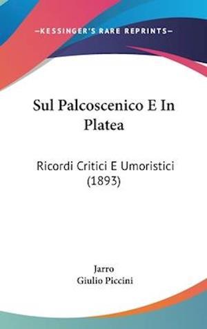 Sul Palcoscenico E in Platea af Jarro, Giulio Piccini