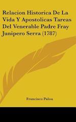 Relacion Historica de La Vida y Apostolicas Tareas del Venerable Padre Fray Junipero Serra (1787) af Francisco Palou