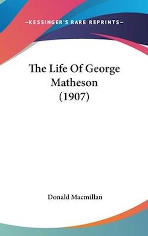 The Life of George Matheson (1907) af Donald Macmillan