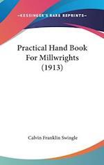 Practical Hand Book for Millwrights (1913) af Calvin Franklin Swingle