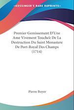 Premier Gemissement D'Une AME Vivement Touche'e de La Destruction Du Saint Monastere de Port-Royal Des Champs (1714) af Pierre Boyer