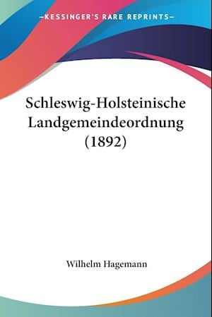 Schleswig-Holsteinische Landgemeindeordnung (1892) af Wilhelm Hagemann