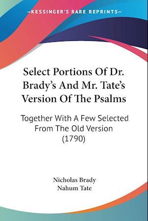 Select Portions of Dr. Brady's and Mr. Tate's Version of the Psalms af Nahum Tate, Nicholas Brady