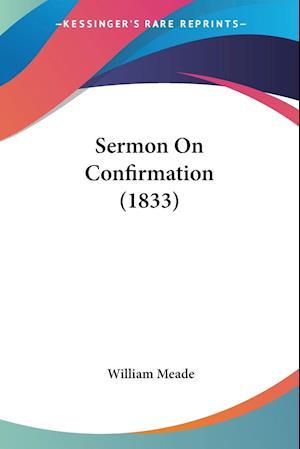 Sermon on Confirmation (1833) af William Meade