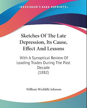 Sketches of the Late Depression, Its Cause, Effect and Lessons af William Wickliffe Johnson