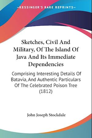 Sketches, Civil and Military, of the Island of Java and Its Immediate Dependencies af John Joseph Stockdale