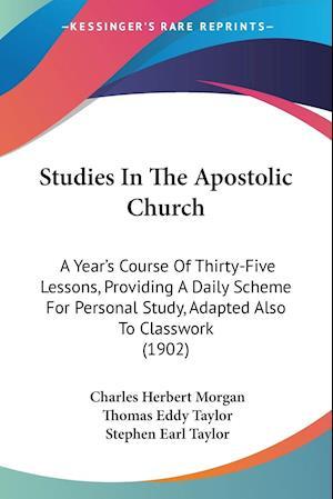 Studies in the Apostolic Church af Thomas Eddy Taylor, Charles Herbert Morgan, Stephen Earl Taylor