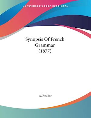Synopsis of French Grammar (1877) af A. Roulier