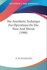 The Anesthetic Technique for Operations on the Nose and Throat (1906) af A. De Prenderville