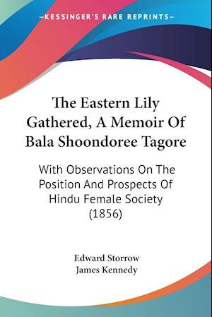 The Eastern Lily Gathered, a Memoir of Bala Shoondoree Tagore af Edward Storrow