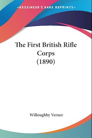The First British Rifle Corps (1890) af Willoughby Verner