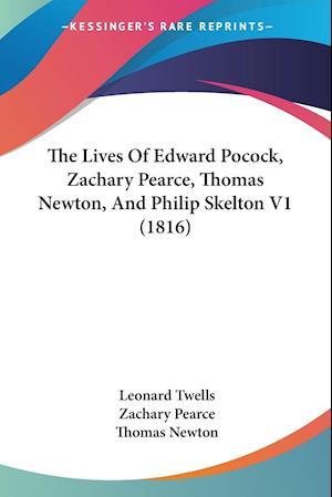 The Lives of Edward Pocock, Zachary Pearce, Thomas Newton, and Philip Skelton V1 (1816) af Leonard Twells, Zachary Pearce, Thomas Newton