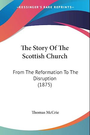 The Story of the Scottish Church af Thomas Mccrie