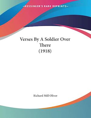 Verses by a Soldier Over There (1918) af Richard Mill Oliver