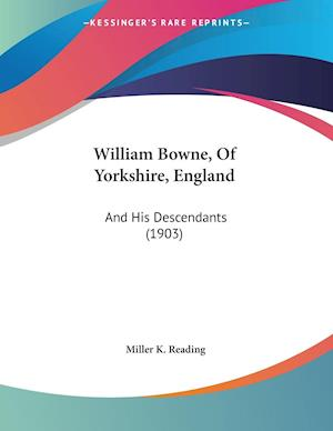William Bowne, of Yorkshire, England af Miller K. Reading