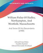 William Pixley of Hadley, Northampton, and Westfield, Massachusetts af Edward Evans Pixley, Franklin Hanford