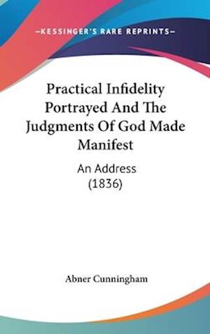 Practical Infidelity Portrayed and the Judgments of God Made Manifest af Abner Cunningham