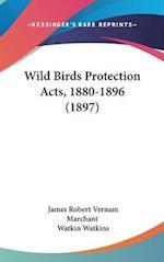 Wild Birds Protection Acts, 1880-1896 (1897) af Watkin Watkins, James Robert Vernam Marchant