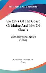 Sketches of the Coast of Maine and Isles of Shoals af Benjamin Franklin De Costa