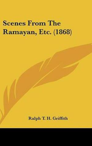 Scenes from the Ramayan, Etc. (1868) af Ralph T. H. Griffith