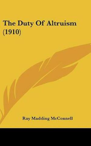 The Duty of Altruism (1910) af Ray Madding Mcconnell