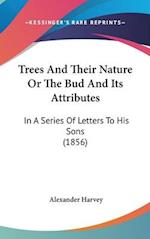 Trees and Their Nature or the Bud and Its Attributes af Alexander Harvey
